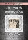 Shuttering the Manning House (The Manning Family Series #2)