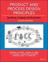 Product and Process Design Principles: Synthesis, Analysis and Evaluation, 4th Edition
