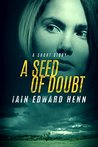 A Seed Of Doubt: A Short Story