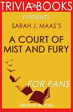 Trivia: A Court of Mist and Fury: A Novel By Sarah J. Maas (Trivia-On-Books): A Court of Thorns and Roses