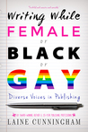 Writing While Female or Black or Gay by Laine Cunningham