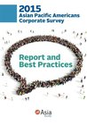 2015 Asian Pacific Americans Corporate Survey: Report and Best Practices (Volume 6)
