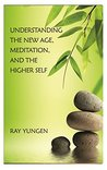 Understanding the New Age, Meditation and the Higher Self