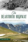 The Beartooth Highway: A History of America's Most Beautiful Drive (Transportation)