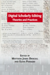 Digital Scholarly Editing: Theories and Practices