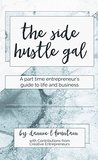 The Side Hustle Gal: A Part Time Entrepreneur's Guide to Life and Business