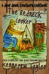 The Redneck Cooker: A Deep Down Southern Cookbook