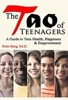 The Tao of Teenagers: A Guide to Teen Health, Happiness & Empowerment
