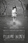 Miss Peregrine's Home for Peculiar Children (Miss Peregrine's Peculiar Children, #1) by Ransom Riggs