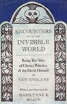 Encounters with the Invisible World: Being Ten Tales of Ghosts, Witches, & the Devil Himself in New England
