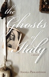 The Ghosts Of Italy by Angela Paolantonio