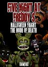 FIVE NIGHT AT FREDDY'S : HALLOWEEN FRIGHT THE HOUR OF DEATH (AN UN-OFFICIAL FIVE NIGHT AT FREDDY'S STORY)