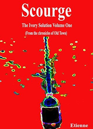 Scourge (The Ivory Solution, Vol 1)