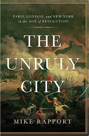 The Unruly City: London, Paris, and New York in the Age of Revolution