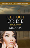 Get Out or Die (Lana Malloy Paranormal Mystery, Book 2)