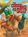 The Good, the Bad, and the Silly Book: A Lesson in Making Good Choices (Veggie Tales: Values To Grow By)