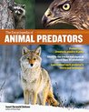 The Encyclopedia of Animal Predators: How to Identify and Protect against 43 Mammals, Birds, and Reptiles That Threaten Livestock, Poultry, and Pets