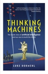 Thinking Machines: The inside story of Artificial Intelligence and our race to build the future