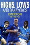 Highs, Lows & Bakayokos: Everton in the 1990s