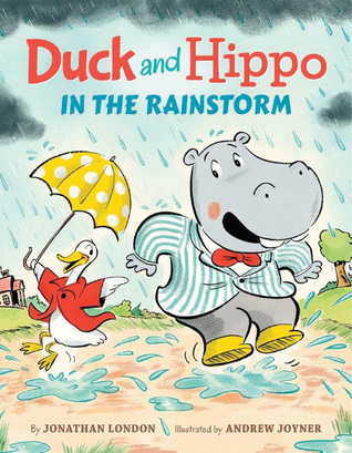 Duck and Hippo in the Rainstorm by Jonathan London