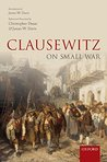 Clausewitz on Small War by Christopher Daase