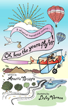 Oh, How the Years Fly By!: A Whimsical Inspirational Journey...