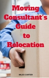 Moving Consultant's Guide to Relocation