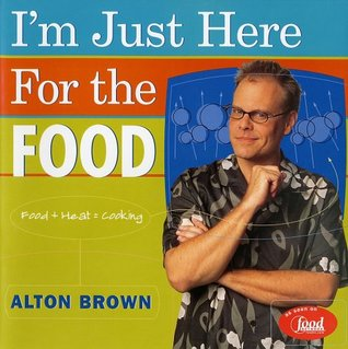 I'm Just Here for the Food by Alton Brown