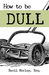 How to Be Dull by Basil Morley Esq