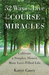 52 Ways to Live the Course in Miracles by Karen Casey