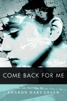 Come Back for Me by Sharon Hart-Green