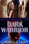 Dark Warrior (Delroi Warrior, #2)