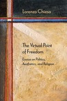 The Virtual Point of Freedom: Essays on Politics, Aesthetics, and Religion