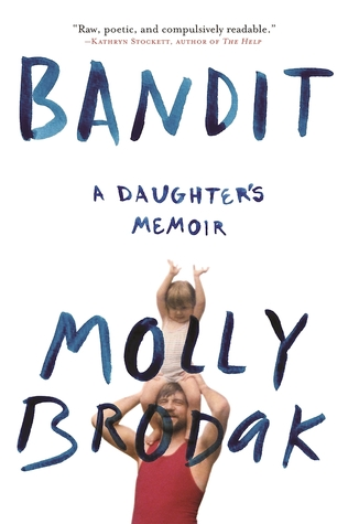 Image result for Bandit: A Daughter's Memoir by Molly Brodak