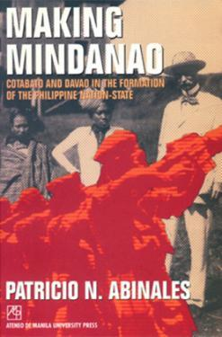 Making Mindanao: Cotabato and Davao in the Formation of the Philippine Nation-State
