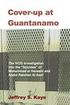 """Cover-up at Guantanamo: The NCIS Investigation into the """"Suicides"""" of Mohammed Al Hanashi and Abdul Rahman Al Amri"""