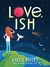 Love, Ish by Karen Rivers