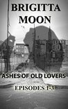 Ashes Of Old Lovers: Series Box Set Episodes 1-3