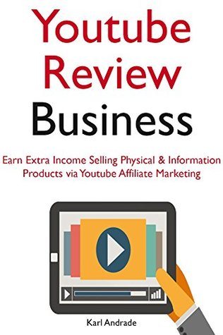 Youtube Review Business: Earn Extra Income Selling Physical & Information Products via Youtube Affiliate Marketing