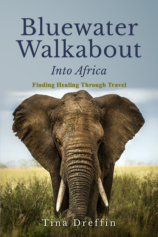 Bluewater Walkabout: Into Africa, Finding Healing Through Trauma