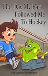 The Day My Fart Followed Me To Hockey by Sam Lawrence