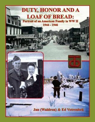 Duty, Honor And A Loaf Of Bread: Portrait Of An American Family In World War Ii, 1944 1946
