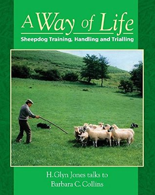 Way of Life: Sheepdog Training, Handling and Trialling