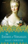 The Enemies of Versailles (The Mistresses of Versailles Trilogy #3)