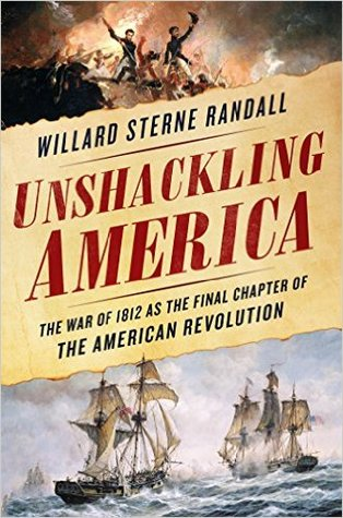 Unshackling America: The War of 1812 as the Final Chapter of the American Revolution