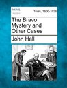 The Bravo Mystery And Other Cases: Trials, 1600-1926