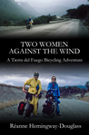 Two Women Against the Wind: A Tierrs del Fuego Bicycling Adventure