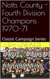 Notts County - Fourth Division Champions 1970-71: Classic Campaign Series