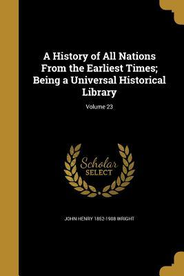 A History of All Nations from the Earliest Times; Being a Universal Historical Library; Volume 23