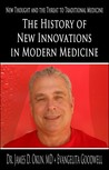 The History of New Innovations in Modern Medicine by Dr. James D. Okun, MD